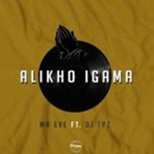 Ma Eve – Alikho Igama ft Dj Tpz