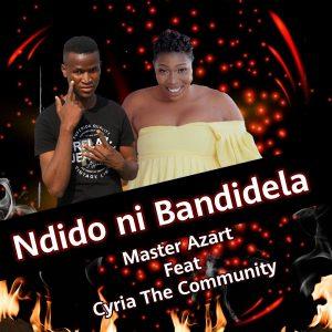 Master Azart – Ndido Ni Bandidela Ft Cyria The Community