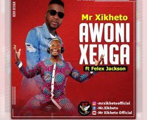 Mr Xikheto ft Felex Jackson – Awoni Xenga