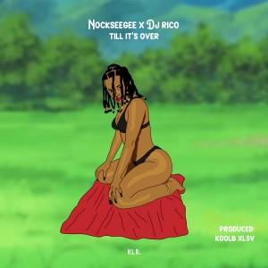 NockseeGee - Till It's Over (feat. DJ Rico)