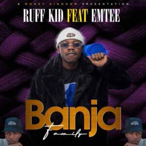 Ruff Kid – Banja (Family) Ft. Emtee