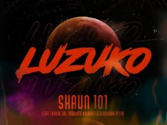 Shaun101 – Luzuko Ft. Nobantu Vilakazi, Murumba Pitch & Thuske Sa
