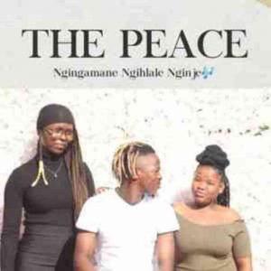 The Peace – Ngingamane Ngihlale Nginje