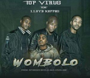 Top Virus – Wombolo Ft. Lloyd Kappas