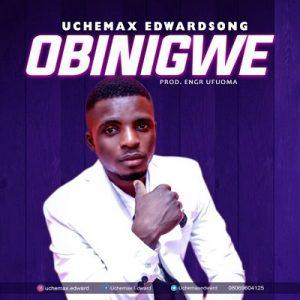 Uchemax Edward – Obinigwe