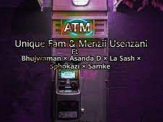 Unique Fam & Menzii – ATM Ft. Bhujwaman, Asanda D, La Sash, Sphokazi & Samke