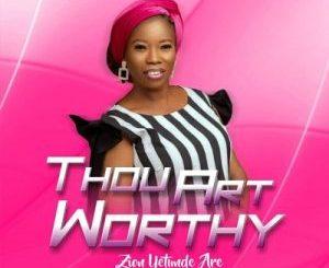 Zion Yetunde Are – Thou Art Worthy