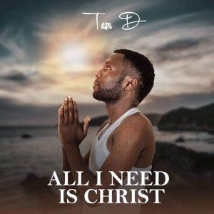 Tam Dee – All I Need Is Christ ALBUM