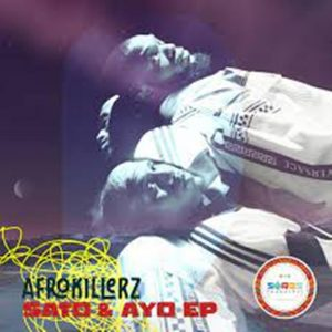 Afrokillerz – Sato & Ayo EP