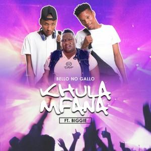 Bello No Gallo – Khula Mfana Ft. Biggie