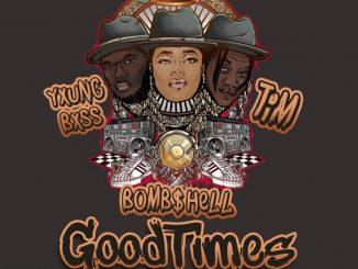 Bombshell – Good Times (Feat. Tim & Yxung Bxss)