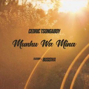 Cedric Tsongaboy – Munhu Wa Mina ft. Busiswa