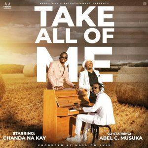Chanda Na Kay Ft. Abel Chungu – Take All Of Me