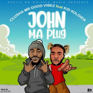 CluSha Ft. Kid Xoldier – John Ma Plug