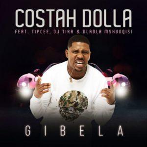 Costah Dolla – Gibela ft. Tipcee, DJ Tira & Dladla Mshunqisi