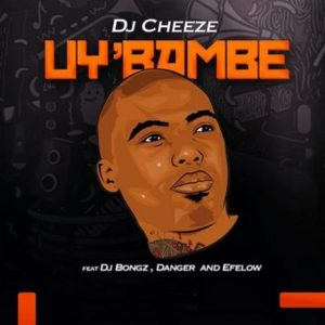 DJ Cheeze – Uy'bambe ft. DJ Bongz, Danger & Efelow