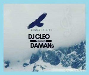 DJ Cleo – Jesus Is Life Ft. Damans