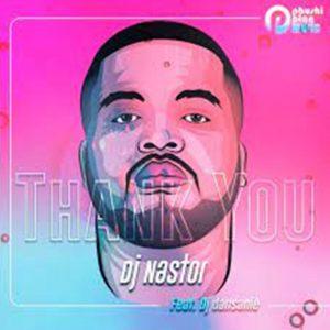 DJ Nastor – Thank You Pt 2 Ft. DJ Dansanie