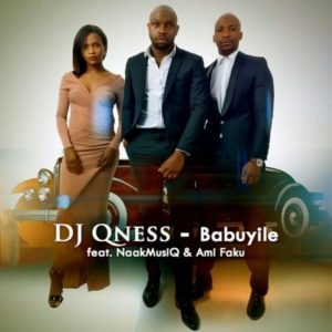 DJ Qness – Babuyile ft. NaakMusiQ & Ami Faku