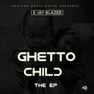 E Jay Blazer – 'Ghetto Child'