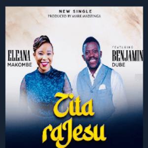 Eleana Makombe – Zita RaJesu Ft Benjamin Dube