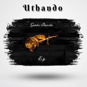 Gento Bareto – Uthando EP