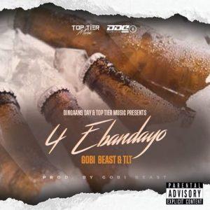 Gobi Beast – 4 Ebandayo ft. TLT