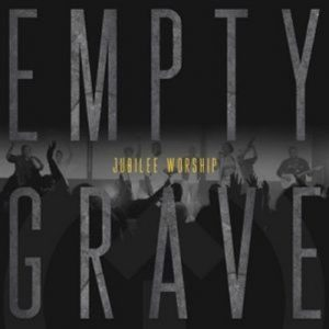 Jubilee Worship – Empty Grave Ft. Anthony Brown