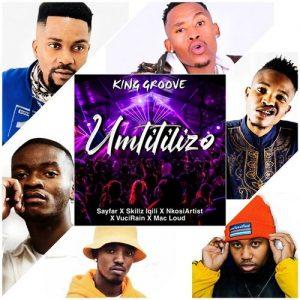 King Groove – Umtitilizo ft. Sayfar, Skillz Iqili, NkosiArtist, VuciRain, Mac Loud
