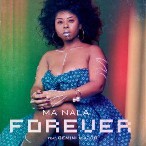 Ma Nala – Forever ft. Gemini Major