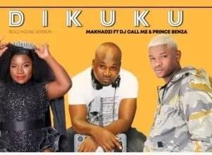 Makhadzi – Dikuku Ft. Dj Call Me & Prince Benza