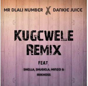 Mr Dlali Number & Dankie Juice – Kugcwele Remix ft. Shella, Shugela, Minzo & Aiikhoss