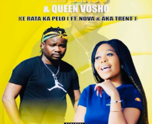 Mr Lenzo & Queen Vosho – Ke Rata ka Pelo Ft Nova Aka Trent