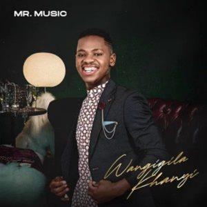 Mr. Music – Wangigila Khanyi