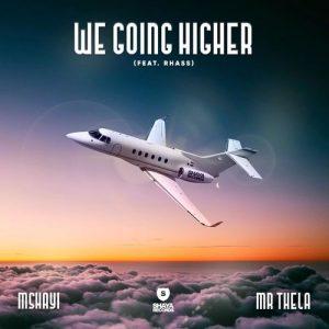 Mshayi X Mr Thela – We Going Higher ft. Rhass