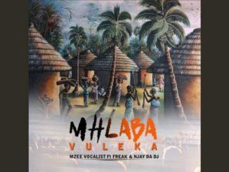 Mzee Vocalist – Mhlaba Vuleka ft. Freak & Njay Da Dj
