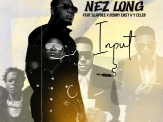 Nez Long Ft. Slapdee, Bobby East & Y Celeb – Input