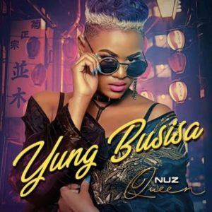 Nuz Queen – Yung Busisa