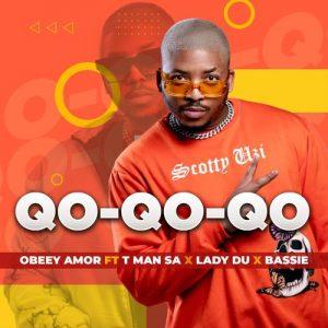 Obeey Amor – Qo Qo Qo ft. Lady Du, Bassie, T-Man SA
