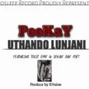 Peekay – Uthando Lunjani Ft Toxic Emh $ Senah Da Poet