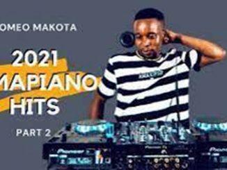 Romeo Makota – 2021 AMAPIANO HITS PART 2 Ft. Kabza De Small, De Mthuda, Sir Trill, Mas Musiq, Boohle, Busta 929 & Lady Du