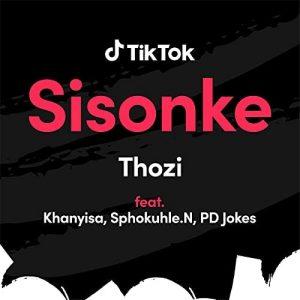 Thozi - Sisonke Ft. Khanyisa, PD JOKES