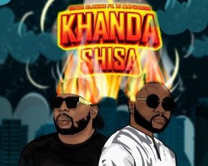 Sizwe Alakine & DJ Maphorisa – Khanda Shisa