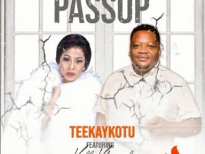 Teekay Kotu – Passop ft. Kelly Khumalo
