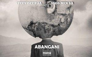 Teey Deep SA – Abangani ft. Vigo Mix SA