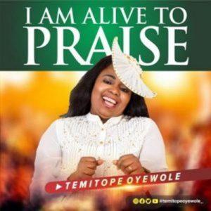 Temitope Oyewole – I Am Alive To Praise