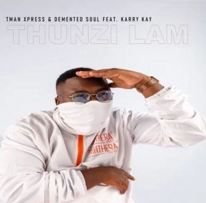Tman Xpress & Demented Soul – Thunzi Lam' ft. Karry Kay