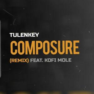 Tulenkey – Composure (Remix) Ft Kofi Mole