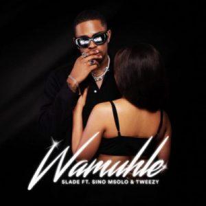 Wamuhle ft Sino Msolo & Tweezy – Slade